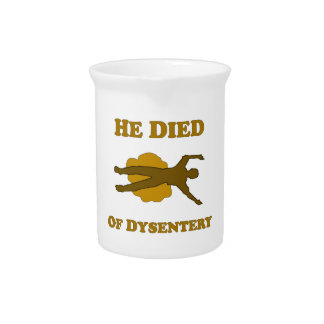 He Died Of Dysentery Pitcher
