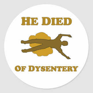 He Died Of Dysentery Round Stickers