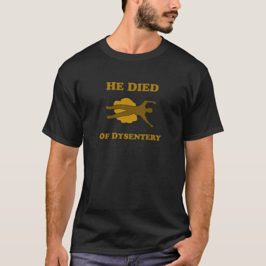 He Died Of Dysentery T-Shirt