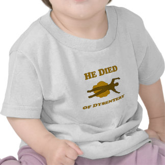 He Died Of Dysentery Tee Shirt
