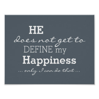 He Does Not Define My Happiness - Motivational Poster