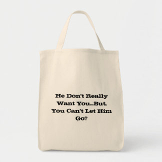He Don't Really Want You... Tote Bag