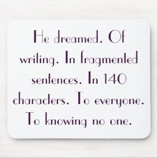 He dreamed. Of writing. In fragmented sentences... Mouse Pad