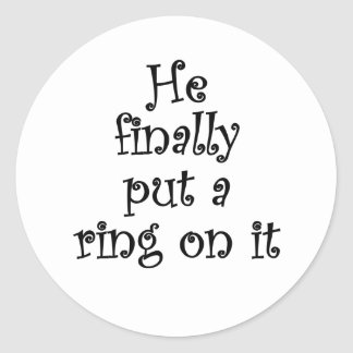 He Finally Put a Ring on It Classic Round Sticker