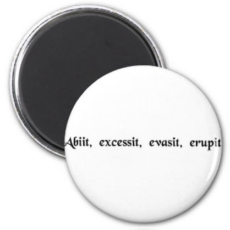 He has left, absconded, escaped and disappeared. 2 inch round magnet
