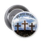 He Has Risen 3 Rugged Crosses Pinback Button