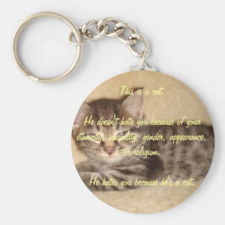 He Hates You Because He's a Cat Keychain
