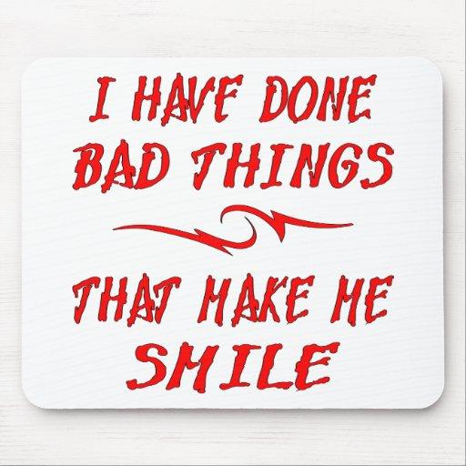 He hecho las malas cosas que hacen que sonríe tapete de raton