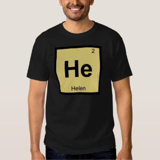He - Helen of Troy Chemistry Periodic Table Symbol Tee Shirt