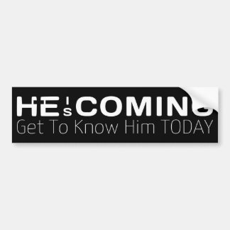 He Is Coming. Get To Know Him Today Bumper Sticker