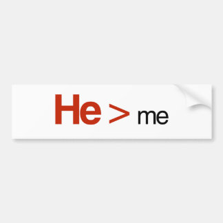 He is greater than me bumper sticker