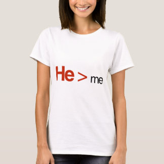 He is greater than me T-Shirt