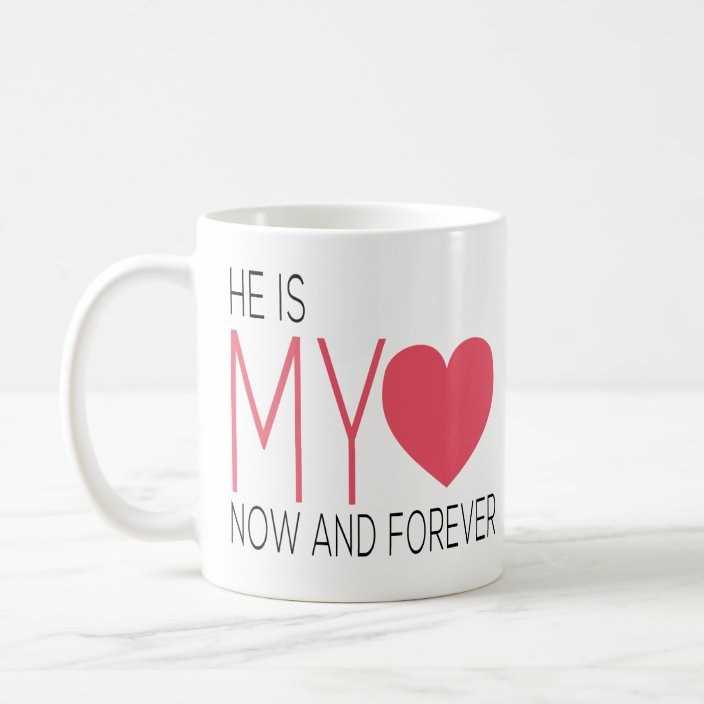 He Is My Love Now And Forever Romantic Couple Gift Coffee Mug Zazzle Com