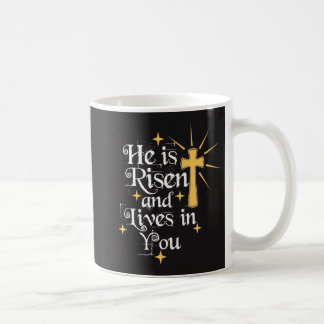 He Is Risen and Lives in You Easter Coffee Mug