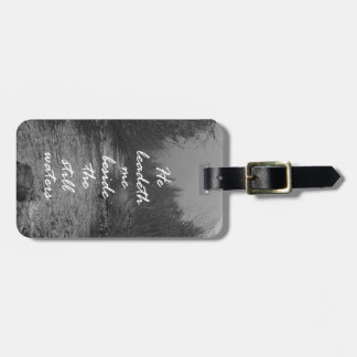He Leads me Beside the Still Waters Bible Verse Luggage Tag