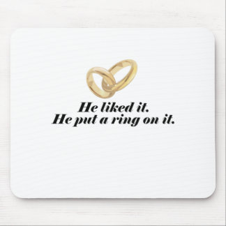 He liked it He put a ring on it Mouse Pad