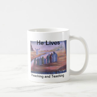 He Lives, Preaching and Teaching Coffee Mug
