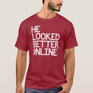 HE LOOKED BETTER ONLINE DATING SHIRT