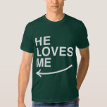 He loves me (left) -.png t-shirt