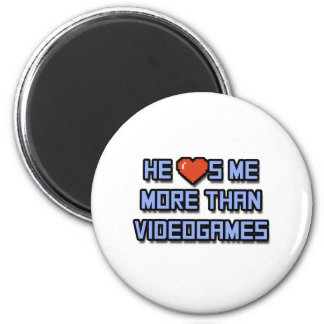 He Loves Me More Than Videogames Magnet