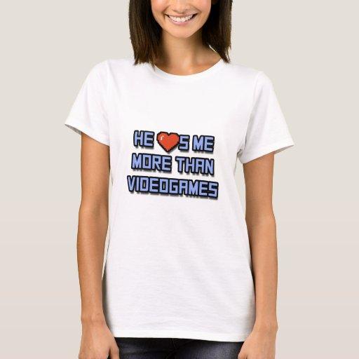 He Loves Me More Than Videogames T Shirt Zazzle