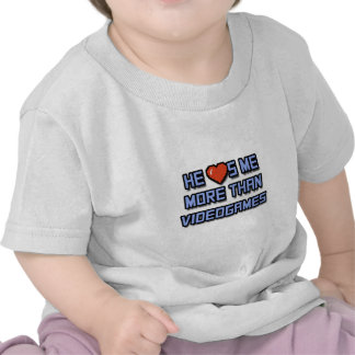 He Loves Me More Than Videogames Tshirts
