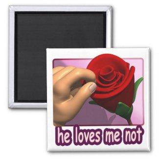 He Loves Me Not magnet