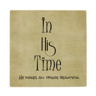 He makes all things beautiful in His Time Verse Wood Coaster
