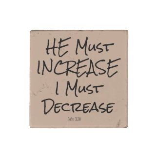 He Must Increase, I must Decrease Bible Verse Stone Magnet