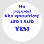 He Popped the Question and I said Yes Sticker