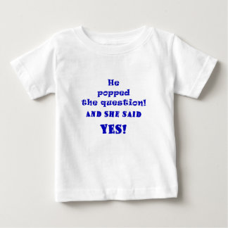 He Popped the Question and She said Yes Baby T-Shirt