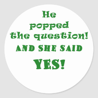 He Popped the Question and She said Yes Classic Round Sticker