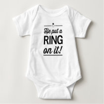 He Put a Ring on It! Baby Bodysuit