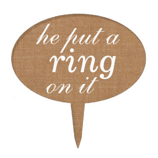 """he put a ring on it""  Cake Pick on burlap"