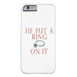 He Put a Ring on It Barely There iPhone 6 Case