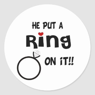 He put a Ring on it Classic Round Sticker