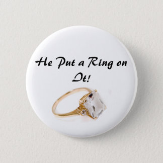He Put a Ring on It/Save the Date Pinback Button