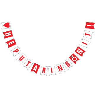 HE PUT A RING ON IT! WEDDING ENGAGEMENT Red+White Bunting Flags