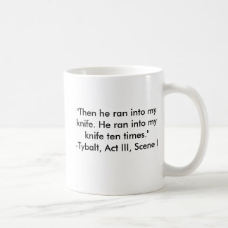 """He ran into my knife"" -Tybalt (R&J) Mug"