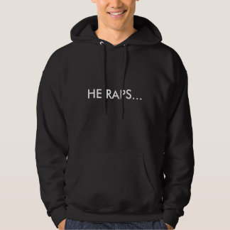 HE RAPS... HOODED PULLOVER
