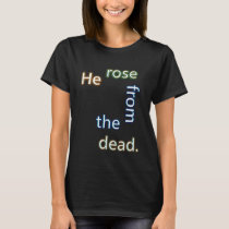 He Rose from the Dead 2-D T-Shirt