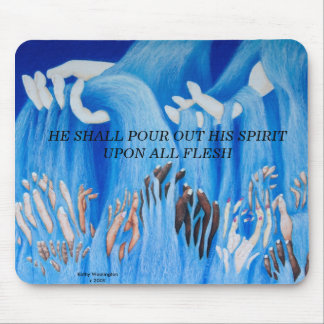 He Shall Pour Out His Spirit Upon All Flesh Mouse Pad