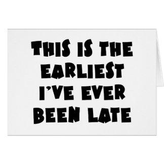 He sido lo más temprano posible nunca atrasado tarjeta de felicitación