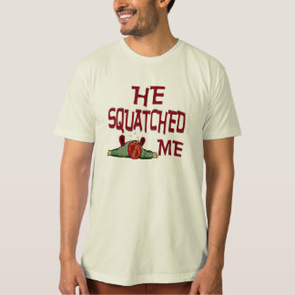 He Squatched Me T-Shirt