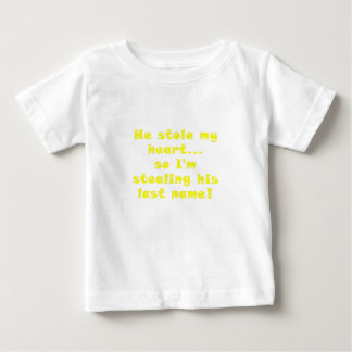 He Stole My Heart So I'm Stealing His Last Name Baby T-Shirt