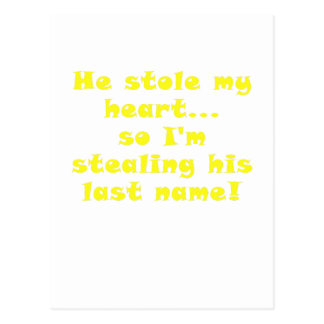 He Stole My Heart So I'm Stealing His Last Name Postcard