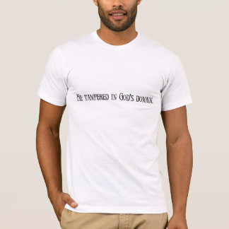 He tampered in god's domain. men's t-shirt