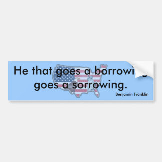 He that goed a borrowing bumper stickers