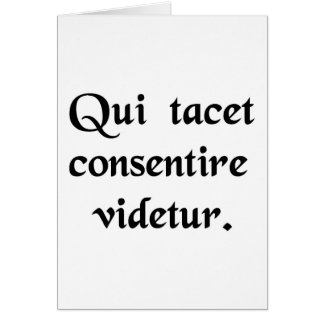 He that is silent is thought to consent. card