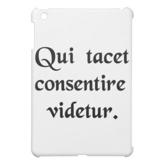 He that is silent is thought to consent. iPad mini case